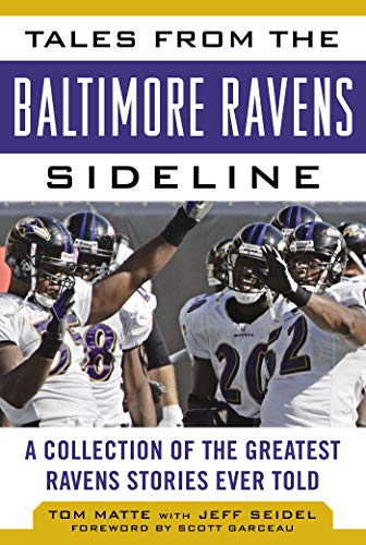 Tales from the Baltimore Ravens Sideline: A Collection of the Greatest Ravens Stories Ever Told (Tales from the Team)
