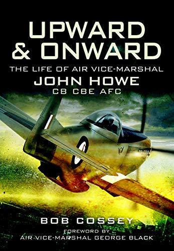 Upward & Onward: Life of Air Vice-Marshal John Howe CB, CBE, AFC